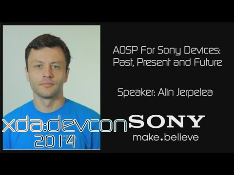AOSP For Sony Devices: Past, Present & Future w/ Alin Jerpelea from XDA:DevCon 2014
