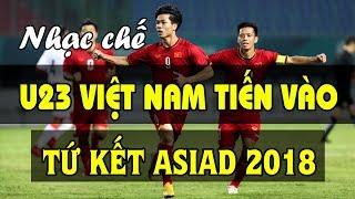 Nhạc chế   U23 Việt Nam Vào Tứ Kết Asiad 2018   Sau khi thắng U23 Bahrain 1 - 0