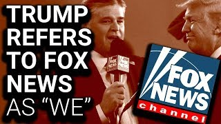 "Trump Refers to Fox News as ""We"""