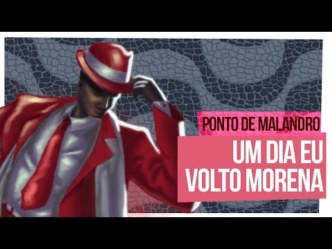 PONTO DE MALANDRO - (UM DIA EU VOLTO MORENA)