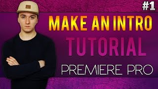 Adobe Premiere Pro CC: How To Make An Intro - Tutorial #1
