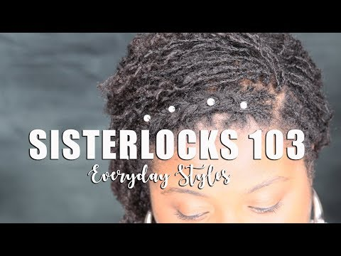 Sisterlocks 103: Everyday Styles