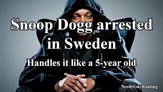 Snoop Dogg got arrested in Sweden