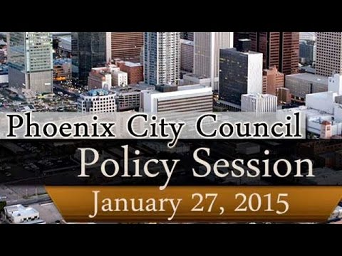 Phoenix City Council Policy Session, Jan. 27, 2015