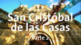 San Cristóbal de las casas | Parte 2