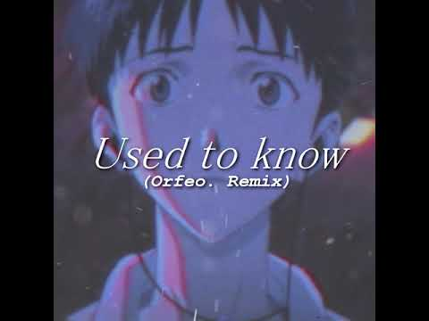 used to know (Orfeo. Remix) Full ver.