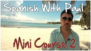 Learn Spanish With Paul - Mini Course 2