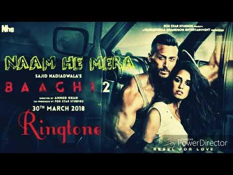 NAAM he mera - new Bollywood song music ringtones - Film - (Baaghi 2)