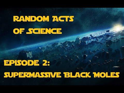Random Acts of Science Episode 2: Supermassive Black Moles