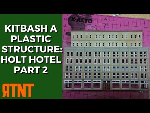 Kitbash a Plastic Model Railroad Structure — The Holt Hotel Part 2