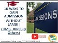Download 10 Ways to Gain Admission into University Without JAMB (IJMB, JUPEB & Others) in Mp3, Mp4 and 3GP
