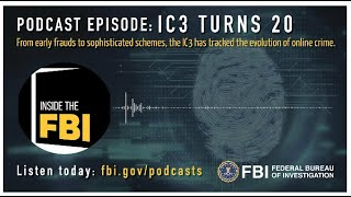 Inside the FBI Podcast: IC3 Turns 20