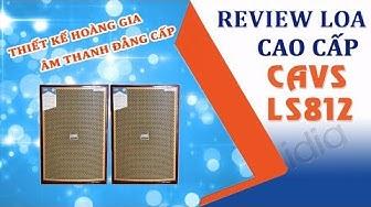 Loa karaoke cao cấp CAVS LS812 mang đến phong cách hoàng gia cho dàn karaoke gia đình - 0902699186