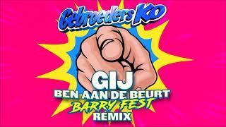 Gebroeders Ko - GIJ Ben Aan De Beurt (Barry Fest Remix)