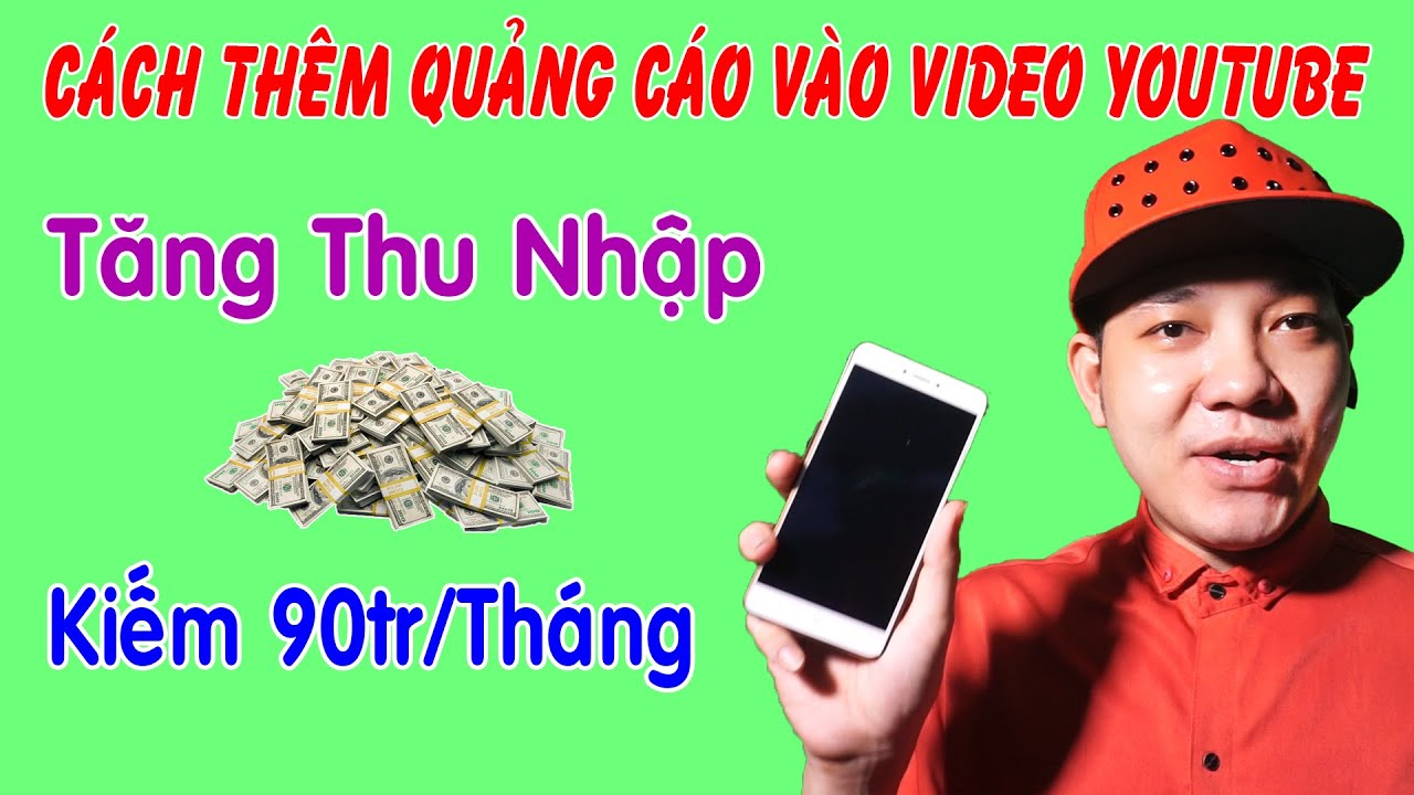 Cách Chèn Quảng Cáo Vào Video Youtube Kiếm 90tr/Tháng