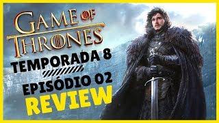 GAME OF THRONES | TEMPORADA 8 - EPISÓDIO 02 (REVIEW)