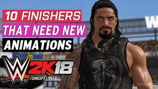 WWE 2K18 - Top 10 New Finisher Animations! (Concept/Ideas)