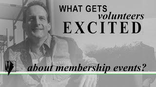 What Gets Volunteers Excited About Membership Events