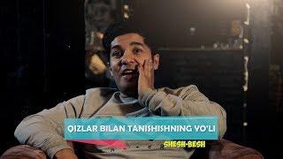 Shesh Besh - Qizlar bilan tanishishning yo'li