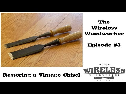Wireless Woodworker - Ep3 - Restoring Chisels