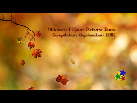 ULTIMATE 1 HOUR FUTURE BASS COMPILATION SEPT 2015\(☆‿☆)/