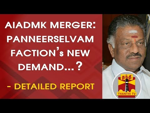 "DETAILED REPORT: ""AIADMK Merger - O.Panneerselvam faction's new demand...?"" 