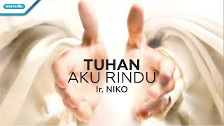 Tuhan Aku Rindu - Ir. Niko (with lyric)