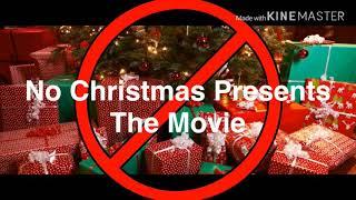 No Christmas Presents The Movie