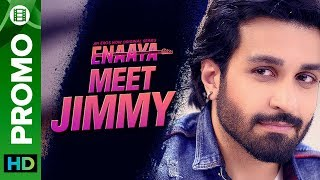Meet Jimmy | Azfar Rehman | Enaaya – An Eros Now Original series