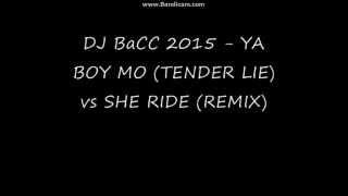 DJ BaCC 2015 - YA BOY MO (TENDER LIE) vs SHE RIDE (REMIX)