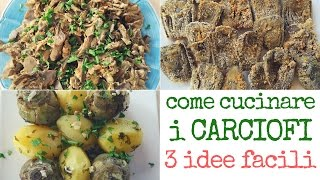 Come Cucinare i Carciofi con 3 idee & 3 ricette facili - 3 Ways To Cook Fresh Artichokes