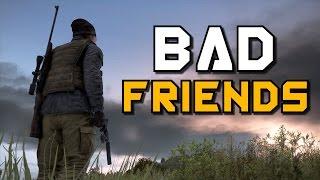 BAD FRIENDS! - DayZ Standalone