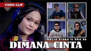 DIMANA CINTA - KALIA SISKA ft SKA 86 (Official Music Video)