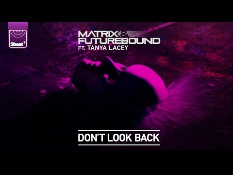 Matrix & Futurebound ft Tanya Lacey - Don't Look Back (Koncept Remix)