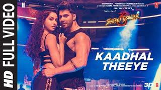 Full Video : Kaadhal Theeye   Street Dancer 3D(Tamil)   Varun D, Nora F   Mellow D, Neha K   Remo D