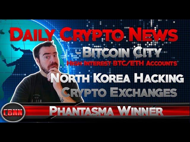 Daily Crypto News - N Korea Hacking - Get A Haircut at Bitcoin City - High Interest BTC Accounts