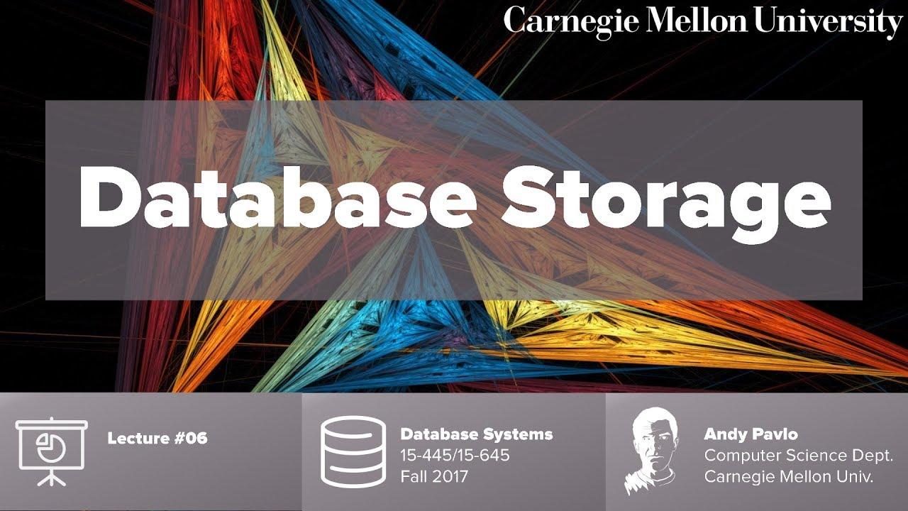 Cmu Database Systems 06 Storage Fall 2017