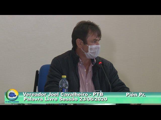 Vereador  Joel Cavalheiro PTB Palavra Livre Sessão  23 06 2020