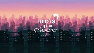 Idiots In The Moment #1 - Games and Live Action Anime Movies