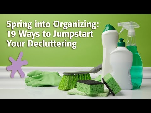 Spring into Organizing: 19 Ways to Jumpstart Your Decluttering