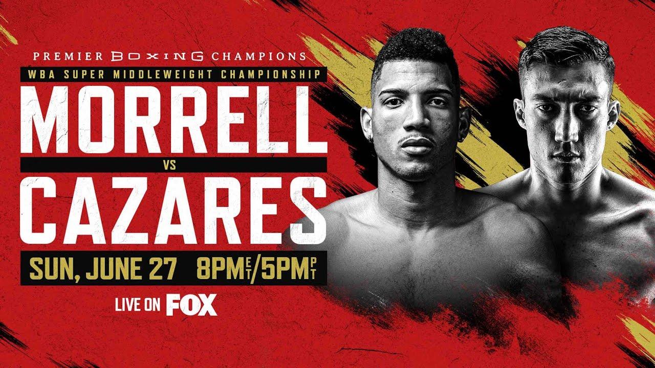 Morrell Jr. vs Cazares PREVIEW: June 27, 2021   PBC on FOX - YouTube
