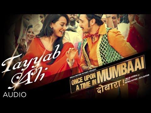 Tayyab Ali Full Song (Audio) | Once upon A Time In Mumbaai Dobara | Sonakshi Sinha, Imran Khan