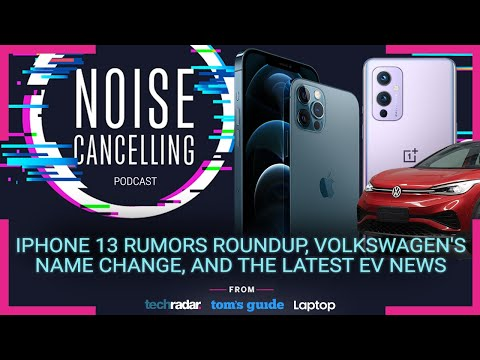iPhone 13 rumors roundup, Volkswagen's name change, the latest EV news | Noise Cancelling Podcast