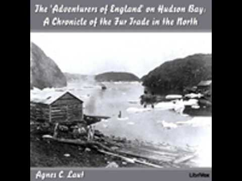 CHRONICLES OF CANADA VOLUME 18 - THE 'ADVENTURERS OF ENGLAND' ON HUDSON BAY by Agnes C. Laut