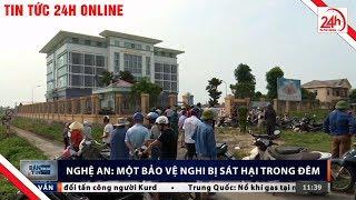 Quỳnh Lưu: Bảo vệ bị sát hại | Tin tức an ninh mới nhất | TT24h