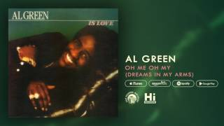 Al Green - Oh Me Oh My (Dreams In My Arms) [Official Audio]