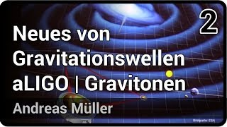 vuclip Neues von Gravitationswellen • aLIGO, Gravitonen, Stringtheorie & Ausblick (2/2) | Andreas Müller