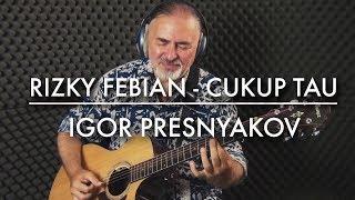 Video Rizky Febian - Cukup Tau - Fingerstyle Guitar download MP3, 3GP, MP4, WEBM, AVI, FLV Desember 2017