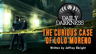 """The Curious Case of LoLo Moreno"" by Jeffrey Ebright • DAILY DARKNESS • Scary Stories Podcast"