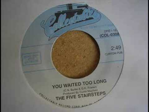 The Five Stairsteps - You Waited Too Long